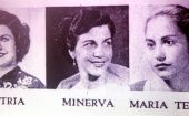 The Mirabal sisters made the ultimate sacrifice to topple Dominican despot Rafael Trujillo, triggering the advent of the International Day for the Elimination of Violence Against Women.